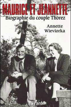 Maurice et Jeannette, Biographie du couple Thorez