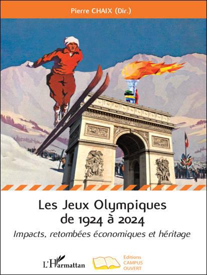 Les Jeux Olympiques de 1924 à 2024. Impacts, retombées économiques et héritage.