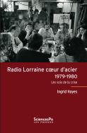 Radio Lorraine coeur d'acier (1979-1980). Les voix de la crise