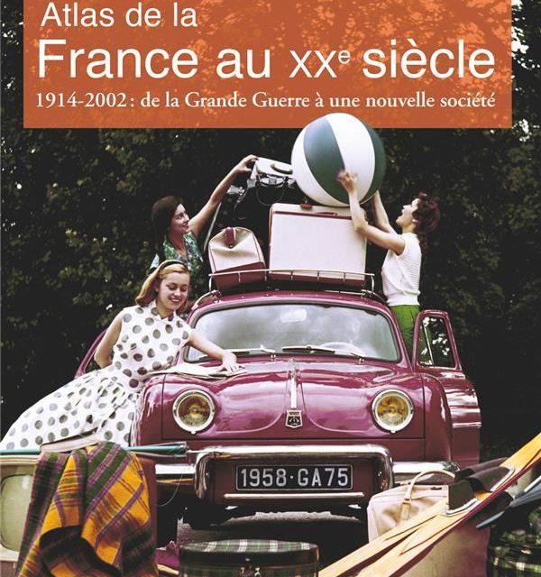 Atlas de la France au XXe siècle 1914-2002 : de la Grande Guerre à une nouvelle société