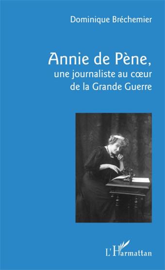 Annie de Pène, une journaliste au cœur de la Grande Guerre