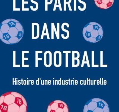 Les Paris dans le football. Histoire d'une industrie culturelle