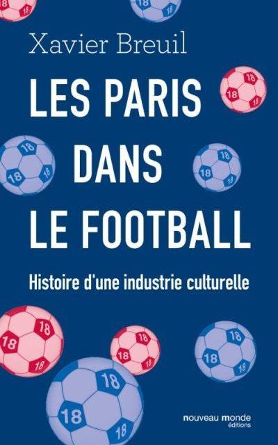 Les Paris dans le football – Histoire d'une industrie culturelle