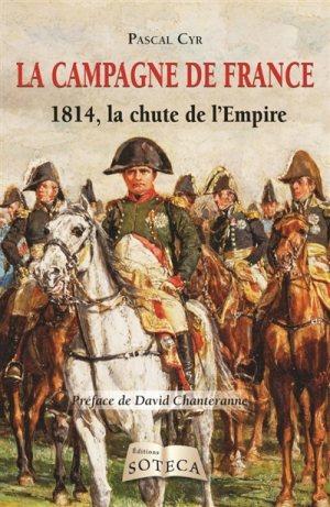 La Campagne de France, 1814, la chute de l'Empire