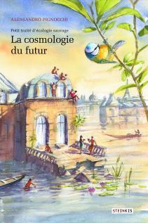 <em>Petit Traité d'écologie sauvage</em>, t. 1 et 2, « La cosmologie du futur »