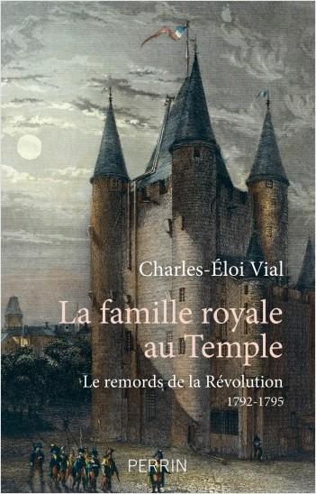 La famille royale au temple. Le remords de la Révolution (1792-1795)