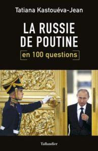 """couverture du livre Recension de l'ouvrage """"La Russie de Poutine en 100 questions"""" de Tatiana Kastouéva-Jean 2018"""