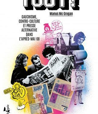<em>Tout ! Gauchisme, contre-culture et presse alternative dans l'après-mai 68</em>