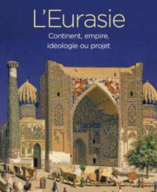 L'Eurasie : continent, empire, idéologie ou projet