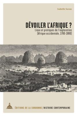 Dévoiler l'Afrique? Lieux et pratiques de l'exploration (Afrique occidentale 1780 – 1880)