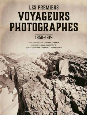 Les premiers voyageurs photographes (1850-1914)