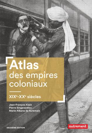 Atlas des empires coloniaux ; XIXe – XXe siècles