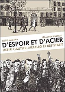 <em>D'Espoir et d'acier. Henri Gautier, métallo et résistant</em>