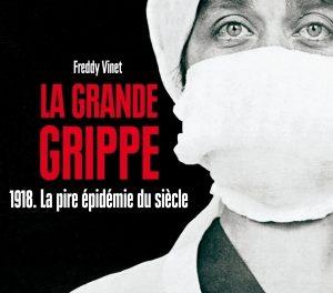 Couverture du livre La grande grippe 1918. La pire épidémie du siècle de Freddy Vinet Edition Vendémiaire, Paris, 2018, p.259, 22€