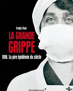 La grande grippe 1918. La pire épidémie du siècle. Histoire de la grippe espagnole