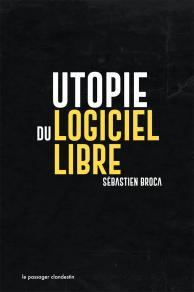 Utopie du logiciel libre – Du bricolage informatique à la réinvention sociale
