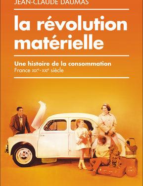 La révolution matérielle. Une histoire de la consommation. France, XIXe-XXIe siècle