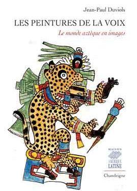 Les peintures de la voix. Le monde aztèque en images