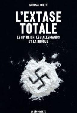 <em>L'Extase totale. Le IIIe Reich, les Allemands et la drogue</em>