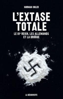 L'Extase totale : Le IIIe Reich, les Allemands et la drogue