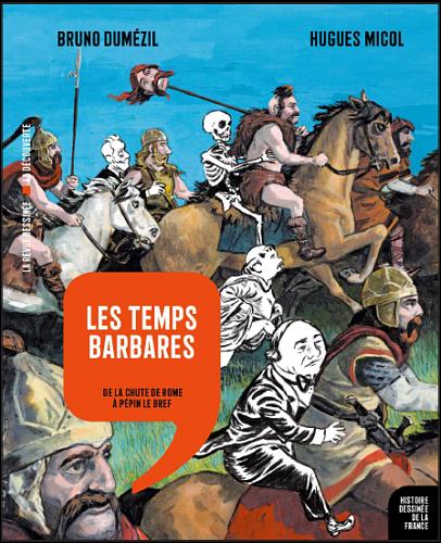 <em>Histoire dessinée de la France</em>. Tome 4, « Les temps barbares. De la chute de Rome à Pépin le Bref »