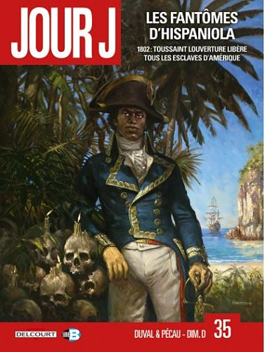 Jour J. T. 35. « Les Fantômes d'Hispaniola ». 1802. Toussaint Louverture libère tous les esclaves d'Amérique