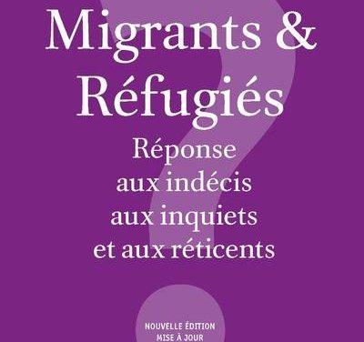 Migrants & réfugiés. Réponse aux indécis, aux inquiets et aux réticents
