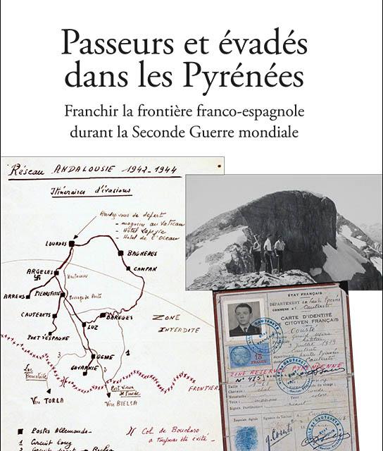 Passeurs et évadés dans les Pyrénées- Franchir la frontière franco-espagnole durant la Seconde Guerre mondiale