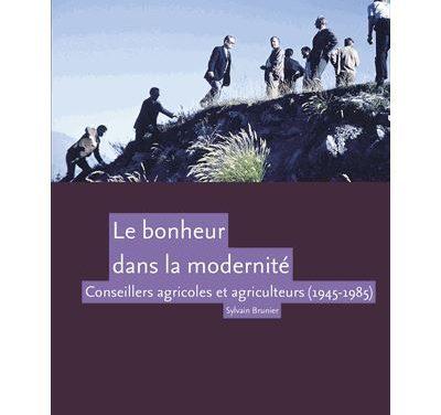 Le bonheur dans la modernité. Conseillers agricoles et agriculteurs (1945-1985)