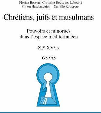 Chrétiens, juifs, musulmans. Pouvoirs et minorités dans l'espace méditerranéen. XIe-XVe s.