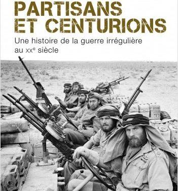 Partisans et centurions, une histoire de la guerre irrégulière au XX° siècle