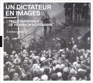 «Un dictateur en images. Photographies de Heinrich Hoffmann.»