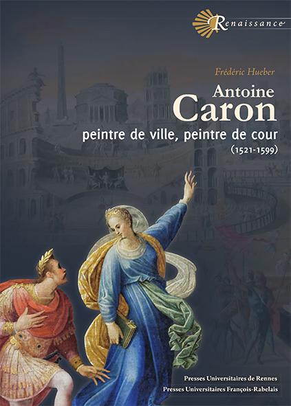 Antoine Caron, peintre de ville, peintre de cour (1521-1599)