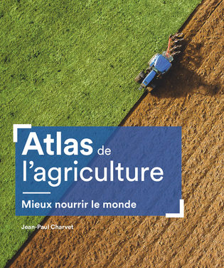 Atlas de l'agriculture – Mieux nourrir le monde