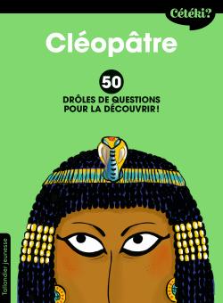 Cléopâtre. 50 drôles de questions pour la découvrir !