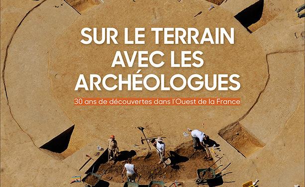 Sur le terrain avec les archéologues – 30 ans de découvertes dans l'Ouest de la France