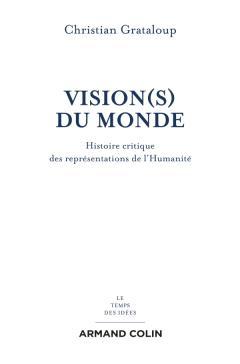 Vision(s) du Monde. Histoire critique des représentations de l'Humanité