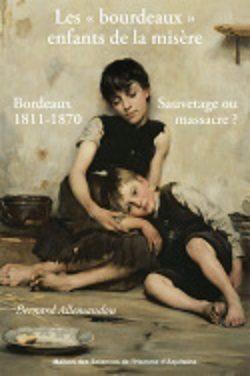 Les «bourdeaux», enfants de la misère : sauvetage ou massacre, Bordeaux 1811-1870