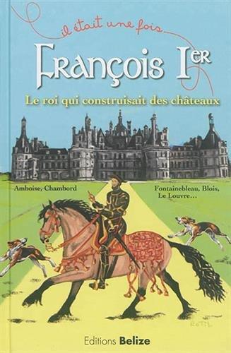 François Ier, le roi qui construisait des châteaux