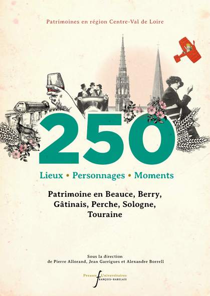 250 Lieux, Personnages, Moments  (Patrimoine en Beauce, Berry, Gâtinais, Perche, Sologne, Touraine)
