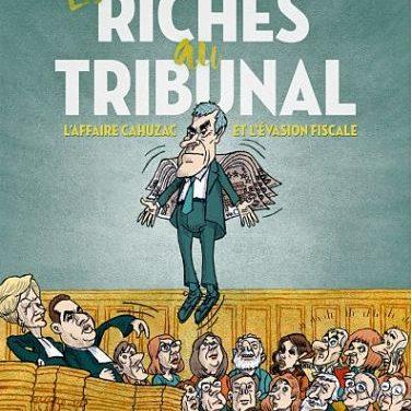 <em>Les Riches au tribunal. L'affaire Cahuzac et l'évasion fiscale</em>