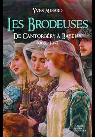 Les Brodeuses – De Cantorbéry à Bayeux -La Saga des Limousins – Tome 13