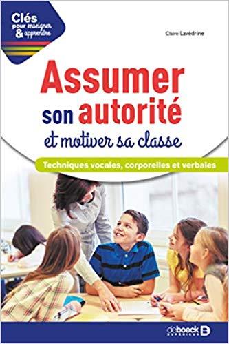 Assumer son autorité et motiver sa classe : techniques vocales, corporelles et verbales