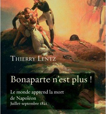 Bonaparte n'est plus ! Le monde apprend la mort de Napoléon (Juillet – Septembre 1821)