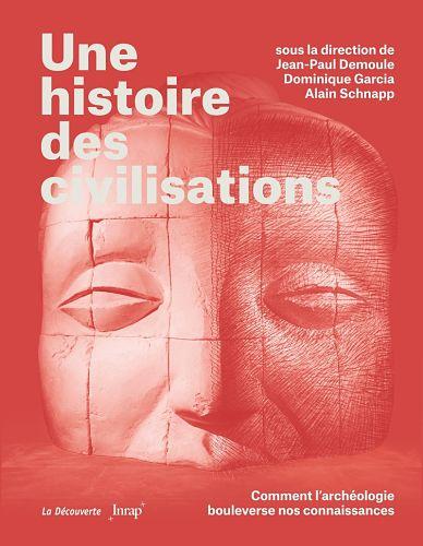 Une Histoire des civilisations – Comment l'archéologie bouleverse nos connaissances