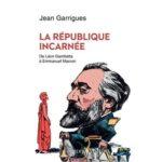 La République incarnée (De Léon Gambetta à Emmanuel Macron)