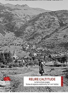 Relire l'altitude la terre et ses usages. Suisse et espaces avoisinants, XIIe – XIXe siècles