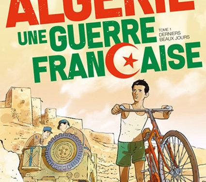 <em>Algérie, une guerre française. Tome 1, Derniers beaux jours </em>