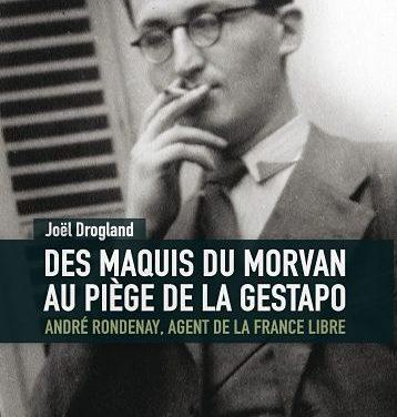<em>Des Maquis du Morvan au piège de la Gestapo. André Rondenay, agent de la France libre</em>