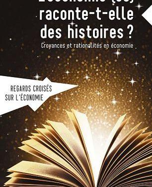 <em>L'Économie (se) raconte-t-elle des histoires ? Croyances et rationalités en économie</em>